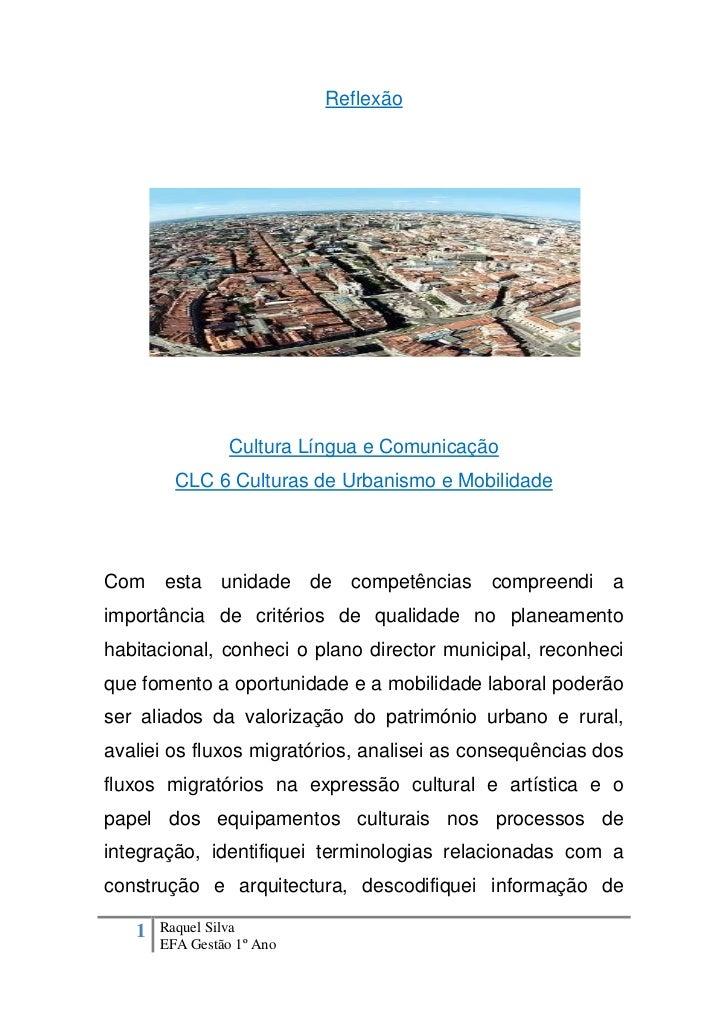 Reflexão<br />Cultura Língua e Comunicação<br />CLC 6 Culturas de Urbanismo e Mobilidade<br />Com esta unidade de competên...