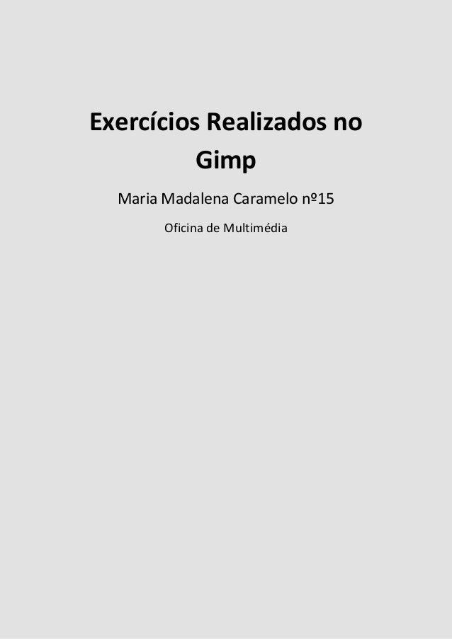 Exercícios Realizados noGimpMaria Madalena Caramelo nº15Oficina de Multimédia