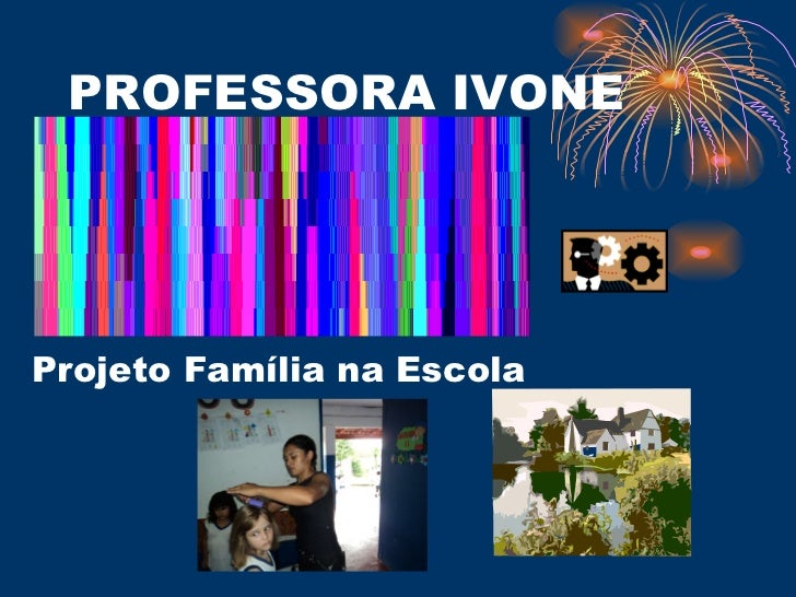 PROFESSORA IVONE Projeto Família na Escola