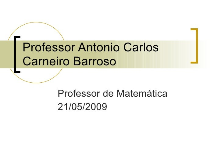 Professor Antonio Carlos Carneiro Barroso        Professor de Matemática       21/05/2009