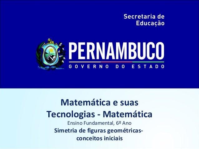 Matemática e suas Tecnologias - Matemática Ensino Fundamental, 6º Ano Simetria de figuras geométricas- conceitos iniciais