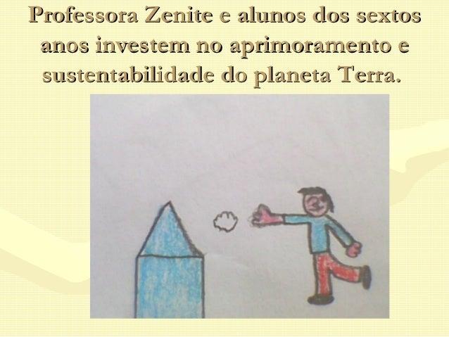 Professora Zenite e alunos dos sextos anos investem no aprimoramento e sustentabilidade do planeta Terra.