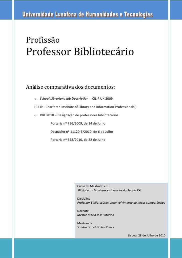 Profissão Professor Bibliotecário   Análise comparativa dos documentos:     o School Librarians Job Description - CILIP UK...