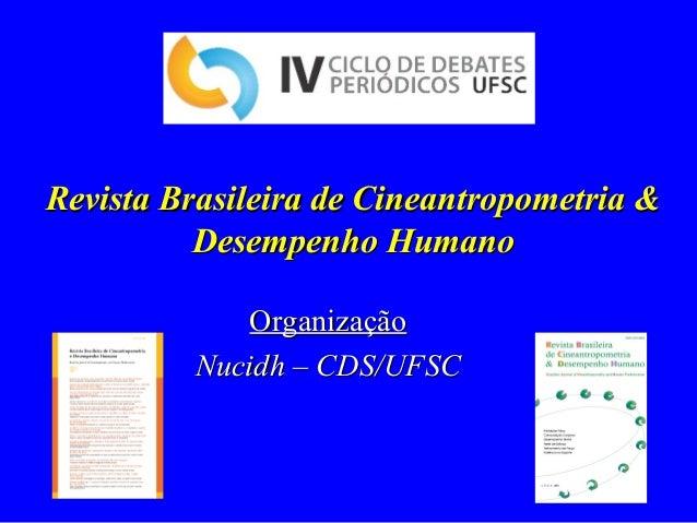 OrganizaçãoOrganização Nucidh – CDS/UFSCNucidh – CDS/UFSC Revista Brasileira de Cineantropometria &Revista Brasileira de C...