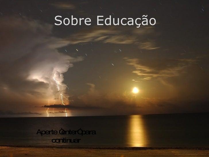 """Sobre Educação Aperte """"enter"""" para continuar"""