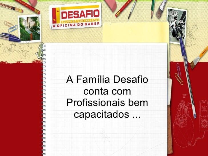 A Família Desafio conta com Profissionais bem capacitados ...