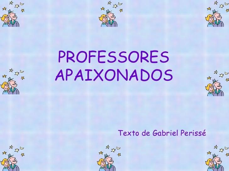 PROFESSORES APAIXONADOS Texto de Gabriel Perissé