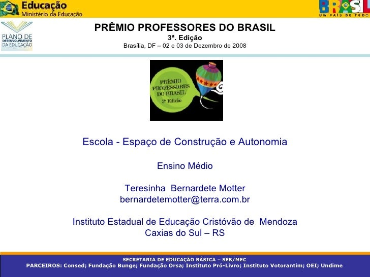 PRÊMIO PROFESSORES DO BRASIL 3ª. Edição Brasília, DF – 02 e 03 de Dezembro de 2008 Escola - Espaço de Construção e Autonom...