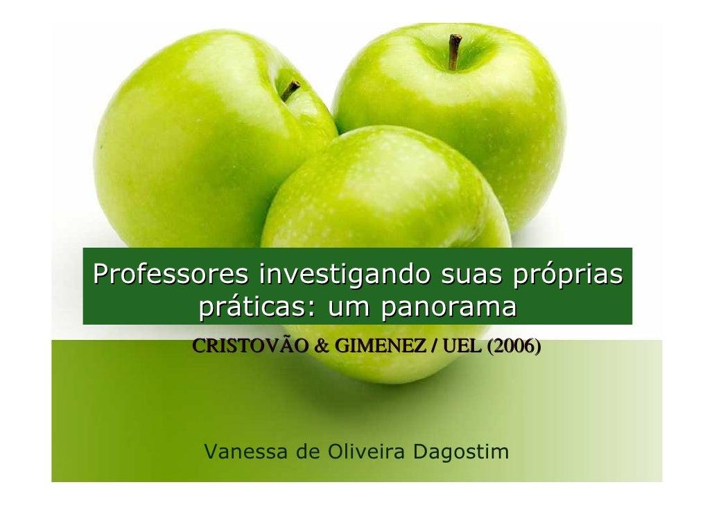 Professores investigando suas próprias        práticas: um panorama        CRISTOVÃO & GIMENEZ / UEL (2006)             Va...