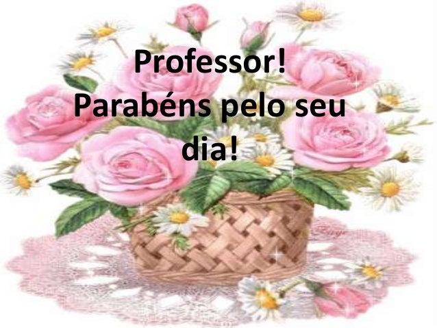 Professor!Parabéns pelo seu       dia!