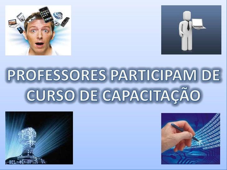 PROFESSORES PARTICIPAM DE CURSO DE CAPACITAÇÃO<br />