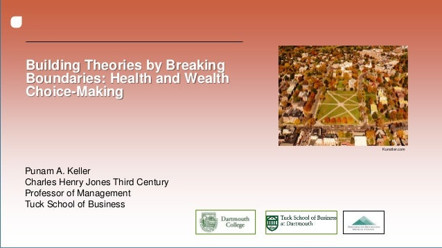Building Theories by BreakingBoundaries: Health and WealthChoice-MakingPunam A. KellerCharles Henry Jones Third CenturyPro...