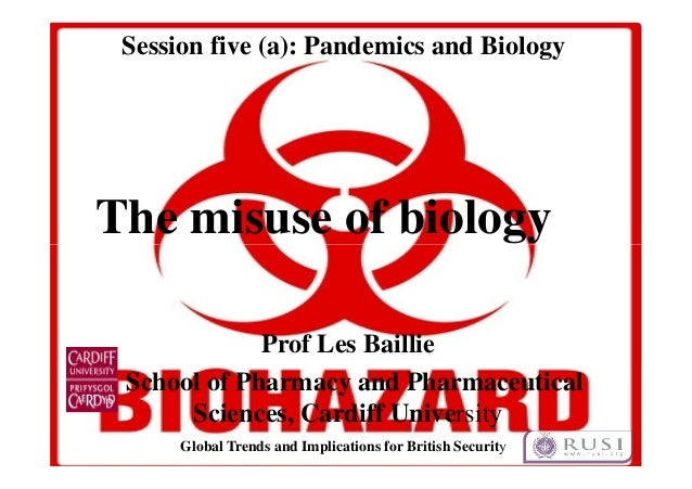 Session five (a): Pandemics and Biology  The misuse of biology  Prof Les Baillie  School of Pharmacy and Pharmaceutical  S...