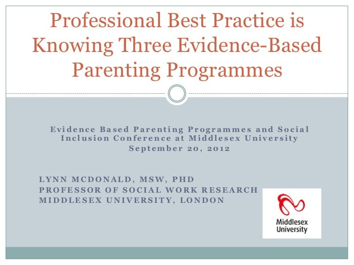 Professional Best Practice isKnowing Three Evidence-Based   Parenting Programmes Evidence Based Parenting Programmes and S...