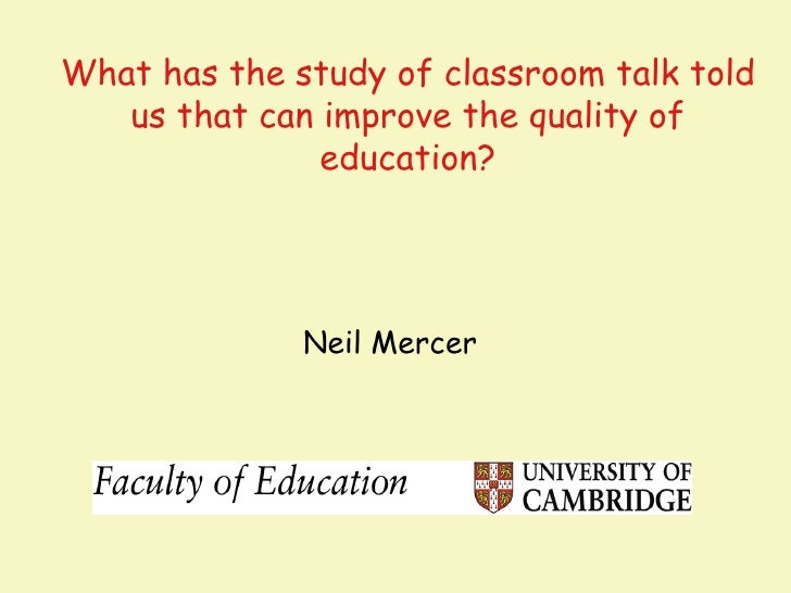 What has the study of classroom talk told   us that can improve the quality of               education?              Neil ...