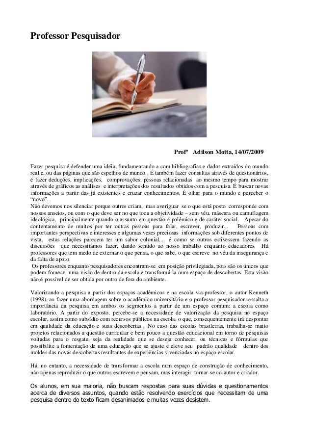 Professor Pesquisador Profº Adilson Motta, 14/07/2009 Fazer pesquisa é defender uma idéia, fundamentando-a com bibliografi...