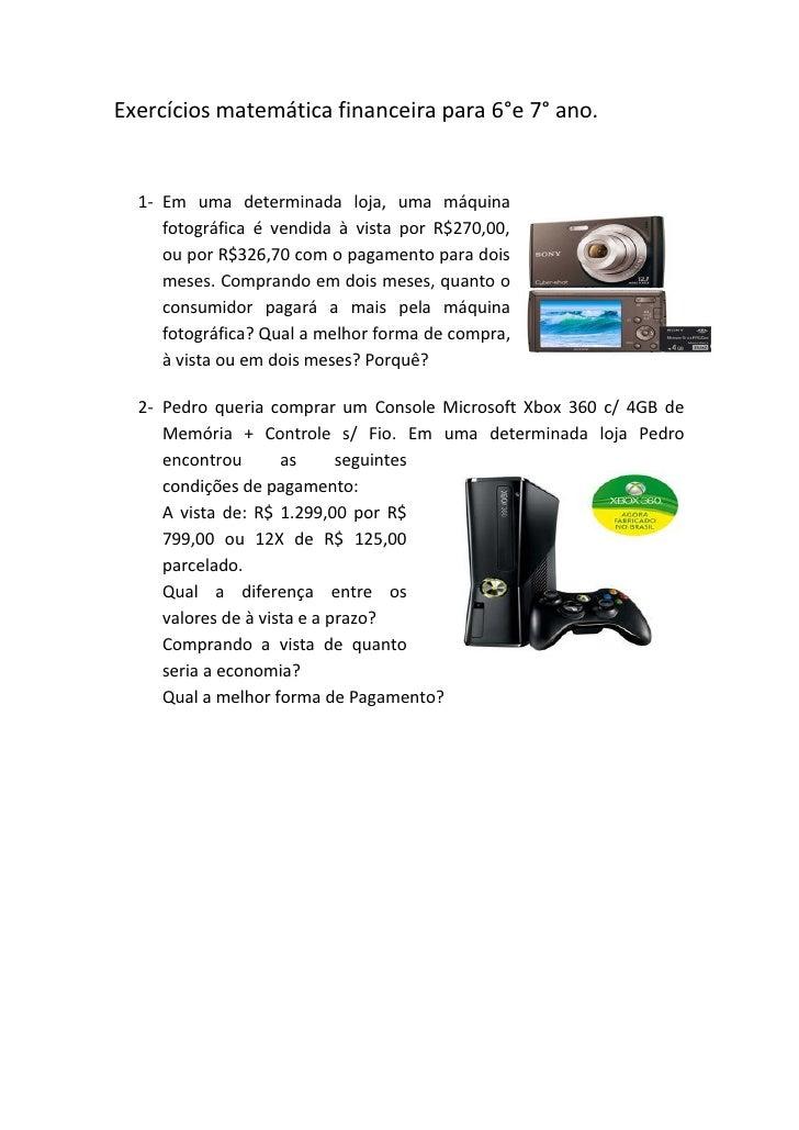 Exercícios matemática financeira para 6°e 7° ano.  1- Em uma determinada loja, uma máquina     fotográfica é vendida à vis...