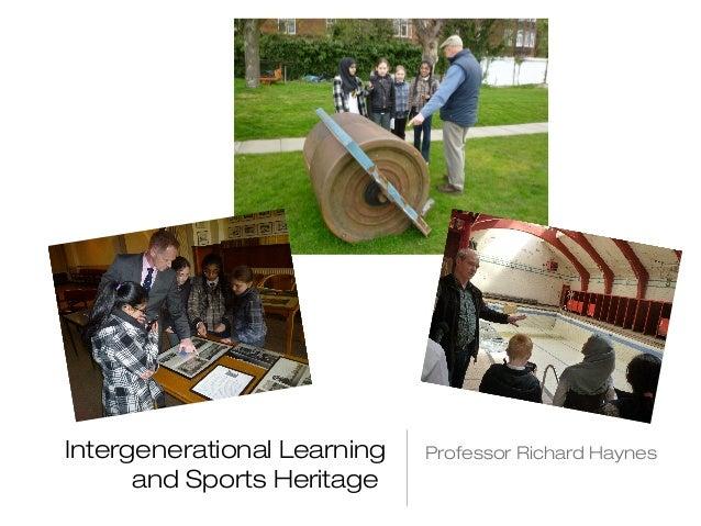 Intergenerational Learning  and Sports Heritage  Professor Richard Haynes