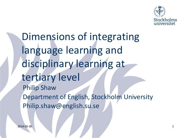 Dimensions of integrating language learning and disciplinary learning at tertiary level Philip Shaw Department of English,...