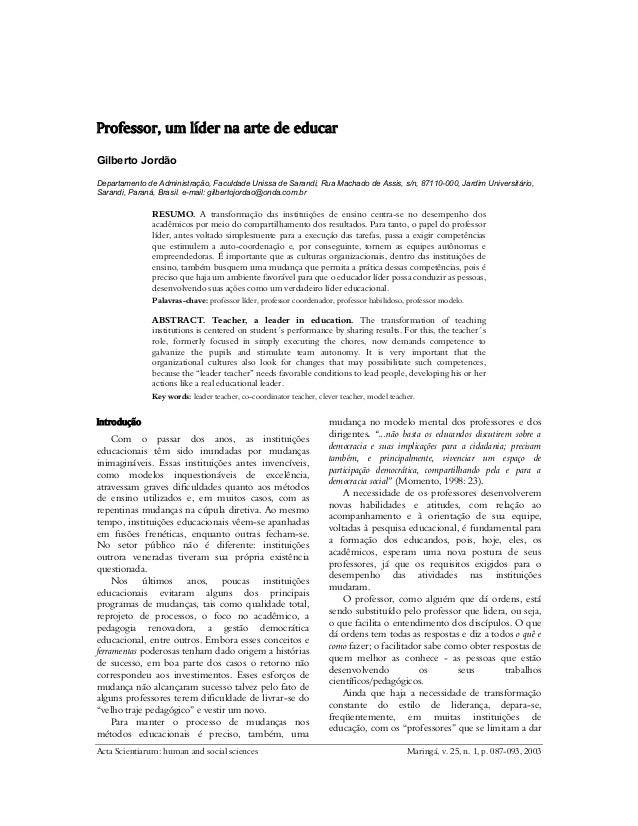 Professor, um líder na arte de educar Gilberto Jordão Departamento de Administração, Faculdade Unissa de Sarandi, Rua Mach...