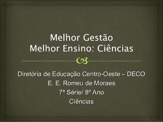 Diretória de Educação Centro-Oeste – DECODiretória de Educação Centro-Oeste – DECO E. E. Romeu de MoraesE. E. Romeu de Mor...