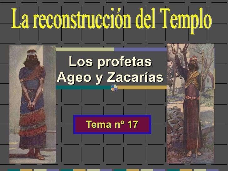 Los profetas Ageo y Zacarías Tema nº 17 La reconstrucción del Templo