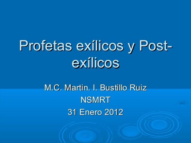 Profetas exílicos y Post-Profetas exílicos y Post- exílicosexílicos M.C. Martin. I. Bustillo RuizM.C. Martin. I. Bustillo ...