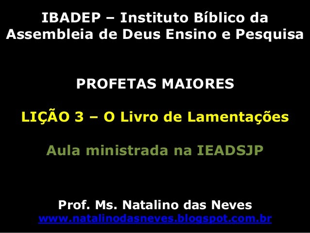 IBADEP – Instituto Bíblico daAssembleia de Deus Ensino e Pesquisa        PROFETAS MAIORES LIÇÃO 3 – O Livro de Lamentações...