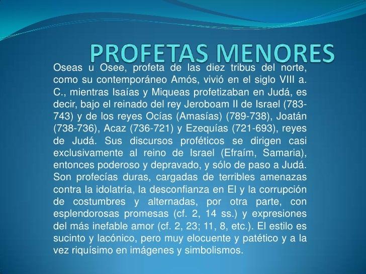 Oseas u Osee, profeta de las diez tribus del norte,como su contemporáneo Amós, vivió en el siglo VIII a.C., mientras Isaía...