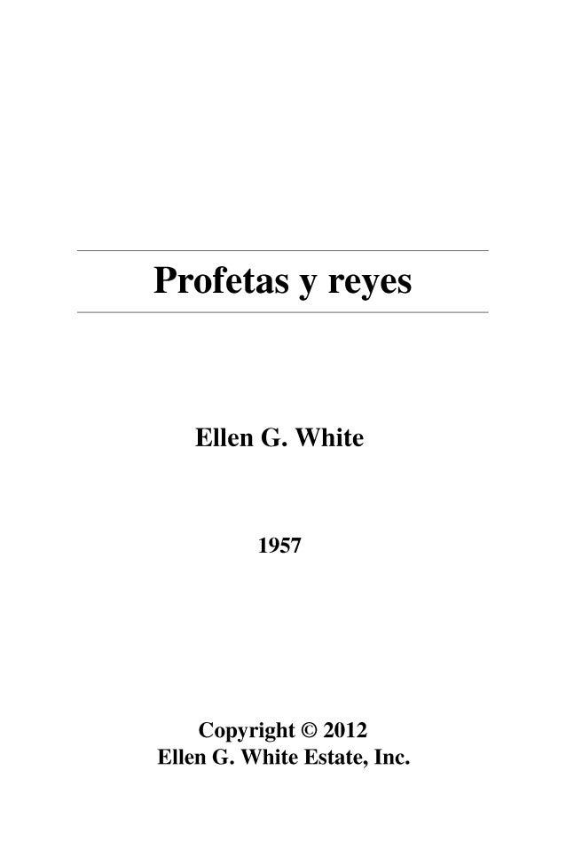 Profetas y reyes Ellen G. White 1957 Copyright © 2012 Ellen G. White Estate, Inc.