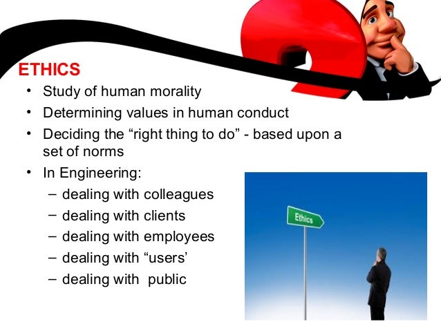 ethics the study of human conduct Ethics as a normative science is a systematic body j of knowledge relating to the ethical standards and principles a study of the principles might help a person to.