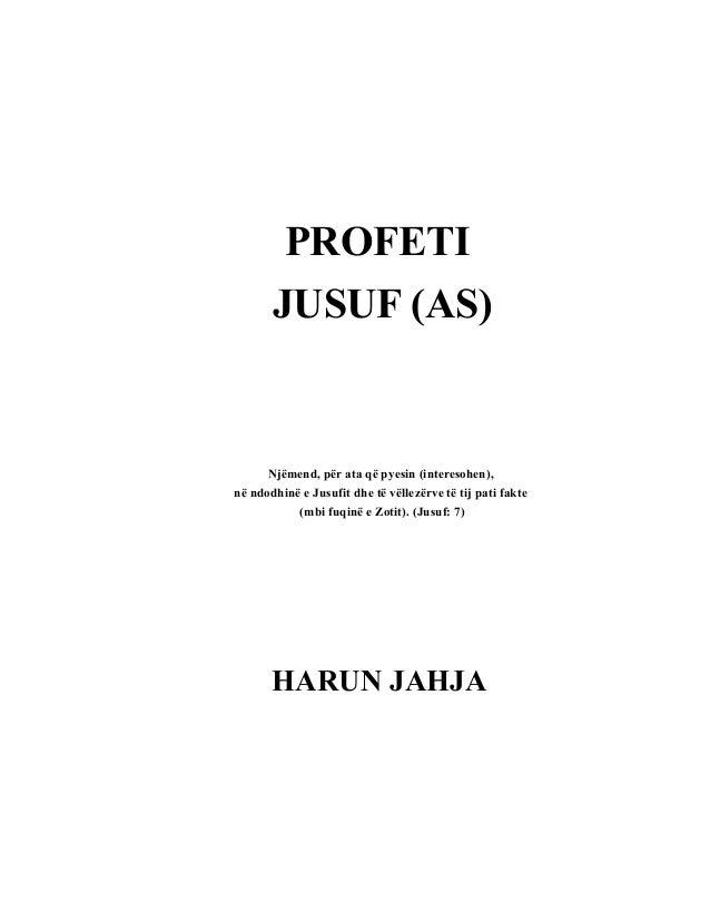 PROFETIJUSUF (AS)Njëmend, për ata që pyesin (interesohen),në ndodhinë e Jusufit dhe të vëllezërve të tij pati fakte(mbi fu...