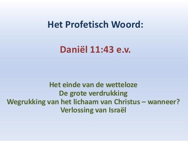 Het Profetisch Woord:               Daniël 11:43 e.v.            Het einde van de wetteloze              De grote verdrukk...