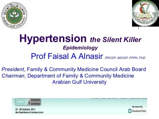 Hypertension the Silent Killer                        Epidemiology           Prof Faisal A Alnasir        FRCGP, MICGP, FF...