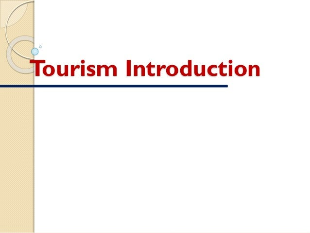 "introduction for tourism essay Introduction of tourism ""tourism is the temporary movement of people to destinations outside their normal place of work and residence ""the word tourism was originated from the word 'tour' which is closely associated with the idea of a voyage or circuit, then with the idea of an individual being temporarily away from home for."