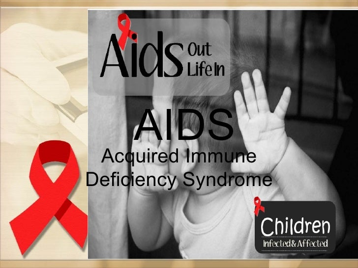 AIDS Acquired ImmuneDeficiency Syndrome