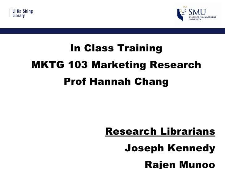 <ul><li>In Class Training </li></ul><ul><li>MKTG 103 Marketing Research </li></ul><ul><li>Prof Hannah Chang </li></ul><ul>...