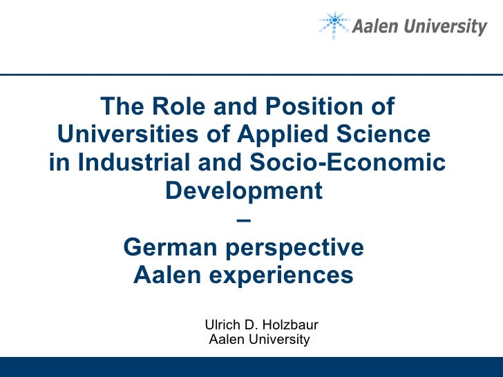 The Role and Position of Universities of Applied Science  in Industrial and Socio-Economic Development  –  German perspect...