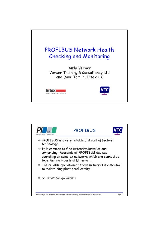 PROFIBUS Network Health Checking and Monitoring Andy Verwer Verwer Training & Consultancy Ltd and Dave Tomlin, Hitex UK Pa...