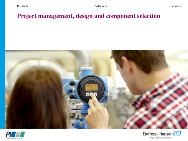 Products Solutions Services Project management, design and component selection