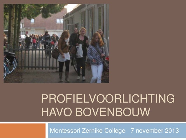 PROFIELVOORLICHTING HAVO BOVENBOUW Montessori Zernike College 7 november 2013