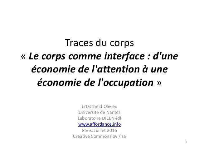 Traces du corps « Le corps comme interface : d'une économie de l'attention à une économie de l'occupation » Ertzscheid Oli...
