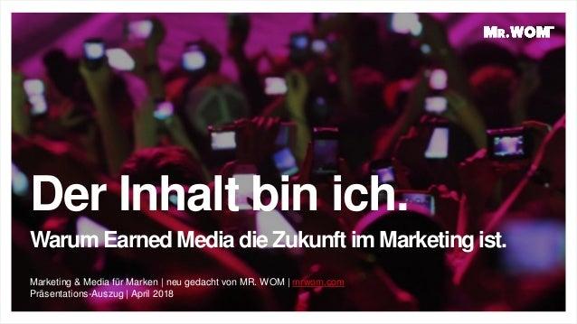 Der Inhalt bin ich. Warum Earned Media die Zukunft im Marketing ist. Marketing & Media für Marken | neu gedacht von MR. WO...