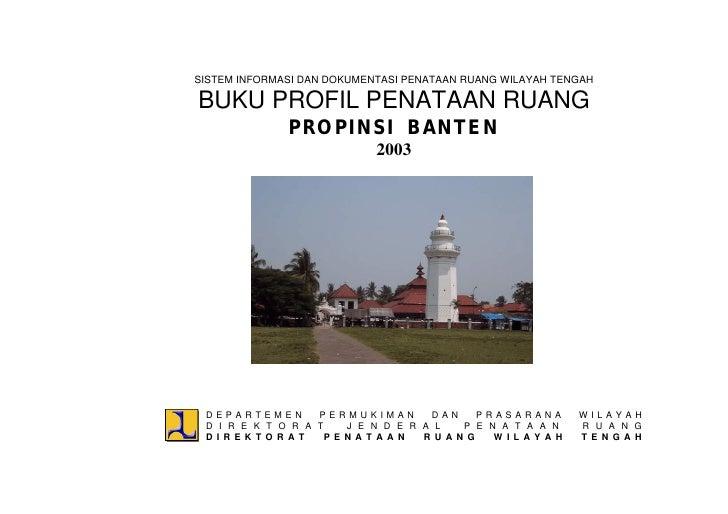 SISTEM INFORMASI DAN DOKUMENTASI PENATAAN RUANG WILAYAH TENGAH  BUKU PROFIL PENATAAN RUANG                PROPINSI BANTEN ...