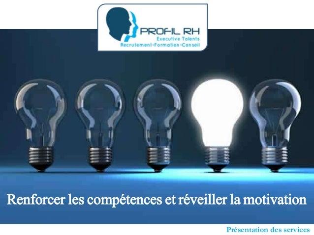 Renforcer les compétences et réveiller la motivation Présentation des services