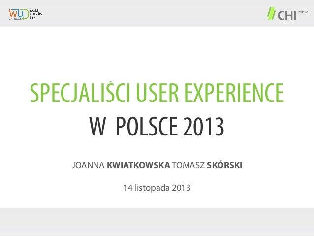 SPECJALIŚCI USER EXPERIENCE W POLSCE 2013 JOANNA KWIATKOWSKA TOMASZ SKÓRSKI 14 listopada 2013