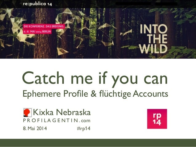 Kixka Nebraska P R O F I L A G E N T I N . com 8. Mai 2014 #rp14 Catch me if you can Ephemere Profile & flüchtige Accounts