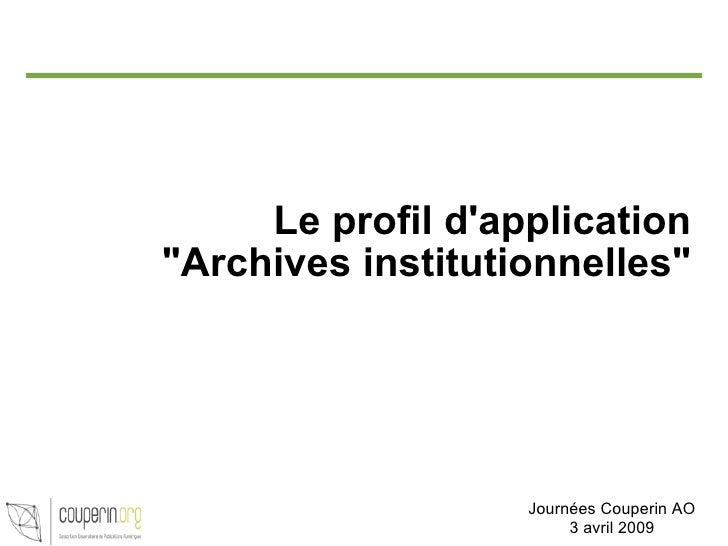 "Le profil d'application ""Archives institutionnelles"" Journées Couperin AO 3 avril 2009"
