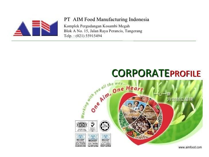 PT  AIM Food Manufacturing Indonesia CORPORATE PROFILE Komplek Pergudangan Kosambi Megah Blok A No. 15, Jalan Raya Peranci...