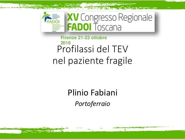 Profilassi del TEV nel paziente fragile Plinio Fabiani Portoferraio Firenze 21-22 ottobre 2016